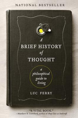 A Brief History of Thought By Ferry, Luc